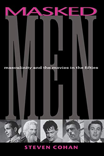 9780253211279: Masked Men: Masculinity and the Movies in the Fifties (Arts and Politics of the Everyday)