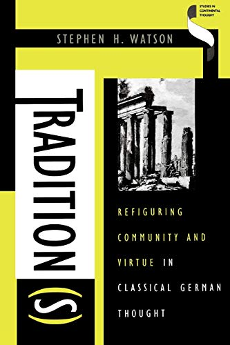 9780253211521: Tradition(s): Refiguring Community and Virtue in Classical German Thought (Studies in Continental Thought)