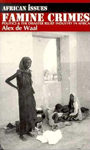 9780253211583: Famine Crimes: Politics & the Disaster Relief Industry in Africa