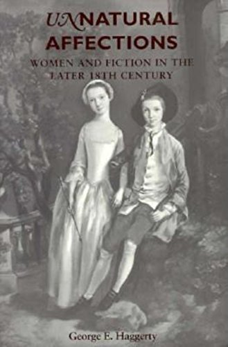 Unnatural Affections: Women and Fiction in the Later 18th Century: Haggerty, George E.