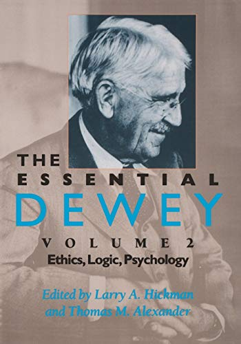 9780253211859: The Essential Dewey, Volume 2: Ethics, Logic, Psychology: Ethics, Logic, Psychology v. 2