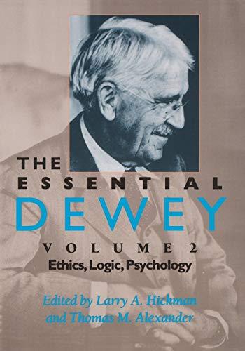 9780253211859: The Essential Dewey: Ethics, Logic, Psychology