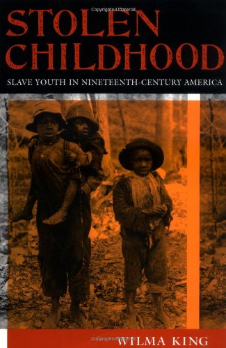 Stolen Childhood: Slave Youth in 19th Century America