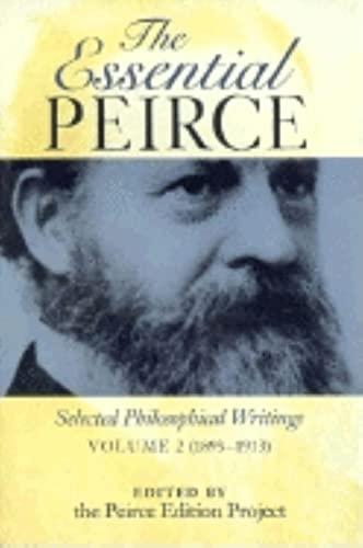 The Essential Peirce, Volume 2: Selected Philosophical Writings, 1893-1913: Charles Sanders Peirce