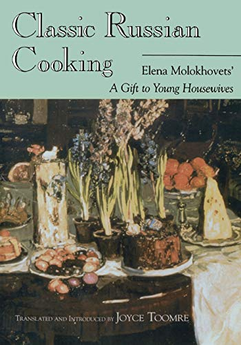 9780253212108: Classic Russian Cooking: Elena Molokhovets' A Gift to Young Housewives (Indiana-Michigan Series in Russian and East European Studies)