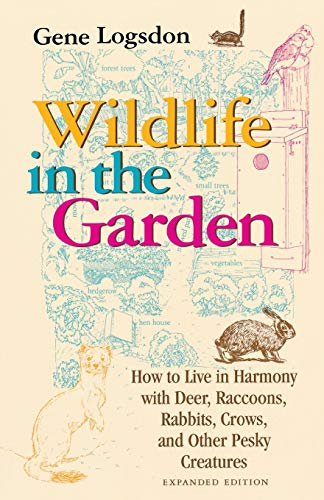 Wildlife in the Garden, Expanded Edition: How to Live in Harmony with Deer, Raccoons, Rabbits, Crows, and Other Pesky Creatures (0253212847) by Logsdon, Gene