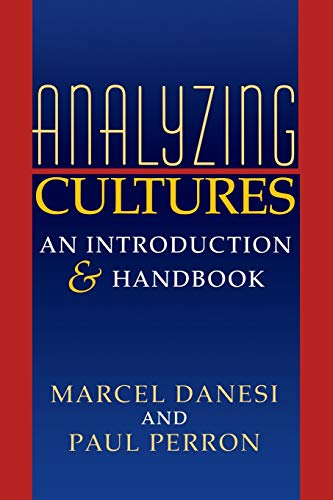 Analyzing Cultures: An Introduction and Handbook (Advances: Marcel Danesi, Paul