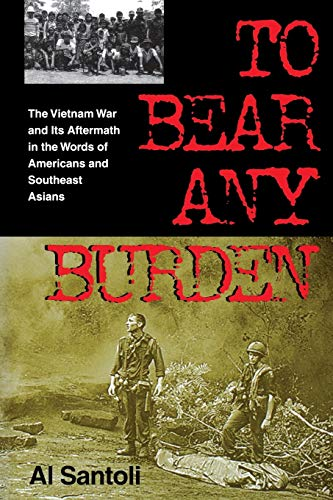9780253213044: To Bear Any Burden: The Vietnam War and Its Aftermath in the Words of Americans and Southeast Asians (Vietnam War Era Classics Series)