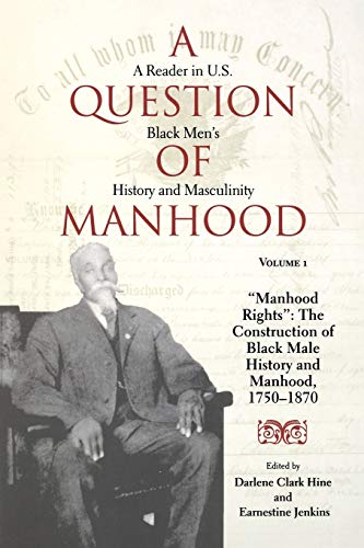 A Question of Manhood: A Reader in U.S. Black Men's History and Masculinity, Vol. 1: