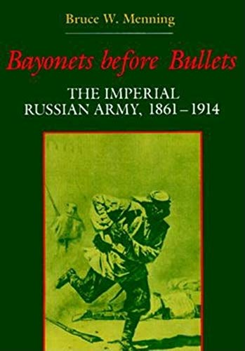 Bayonets Before Bullets: The Imperial Russian Army, 1861-1914