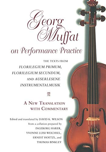 9780253213976: Georg Muffat on Performance Practice: The Texts from Florilegium Primum, Florilegium Secundum, and Auserlesene Instrumentalmusik--A New Translation ... (Publications of the Early Music Institute)