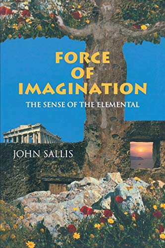 Force of Imagination: The Sense of the Elemental (Studies in Continental Thought) (0253214033) by John Sallis