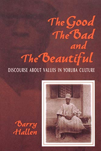 9780253214164: The Good, the Bad, and the Beautiful: Discourse about Values in Yoruba Culture