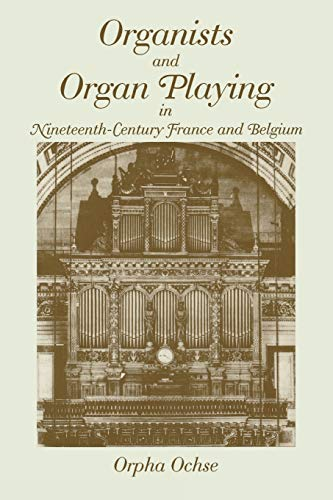 9780253214232: Organists and Organ Playing in Nineteenth-Century France and Belgium