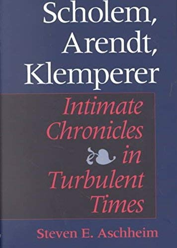 9780253214461: Scholem, Arendt, Klemperer: Intimate Chronicles in Turbulent Times