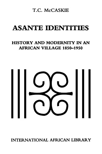 9780253214966: Asante Identities: History and Modernity in an African Village, 1850-1950 (International African Library)