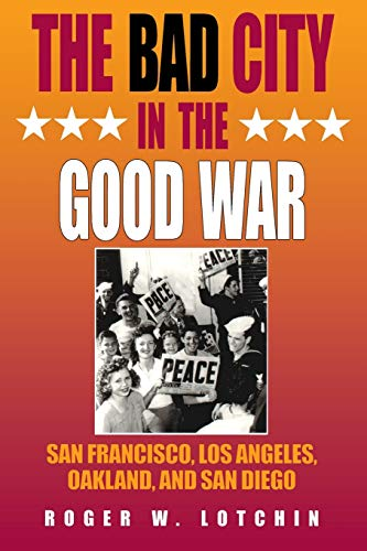 The Bad City in the Good War: San Francisco, Los Angeles, Oakland, and San Diego (American West in ...
