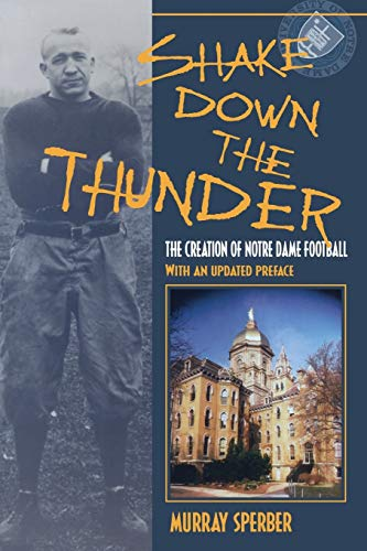 a review of murray sperbers shake down thunder the creation of notre dame football Shake down the thunder: the creation of notre dame football by murray  sperber (indiana university press) shakejpg first published in 1993, the book  is.
