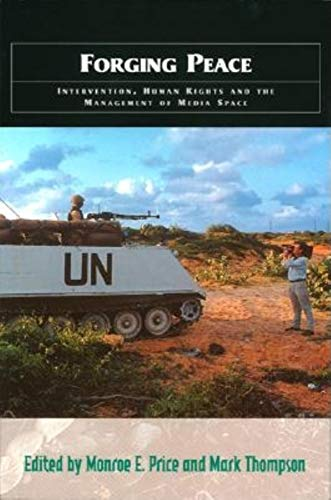Forging Peace: Intervention, Human Rights and the Management of Media Space: Monroe E. Price