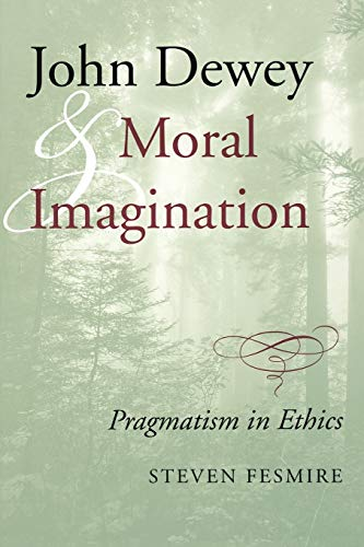 9780253215987: John Dewey and Moral Imagination: Pragmatism in Ethics