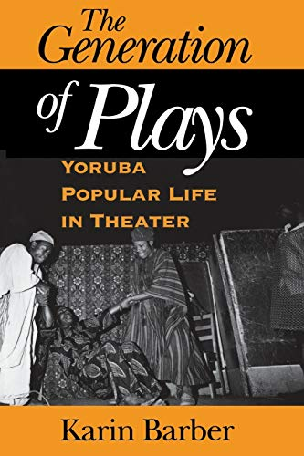 9780253216175: The Generation of Plays: Yoruba Popular Life in Theater