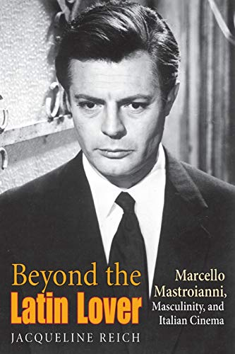 9780253216441: Beyond the Latin Lover: Marcello Mastroianni, Masculinity, and Italian Cinema
