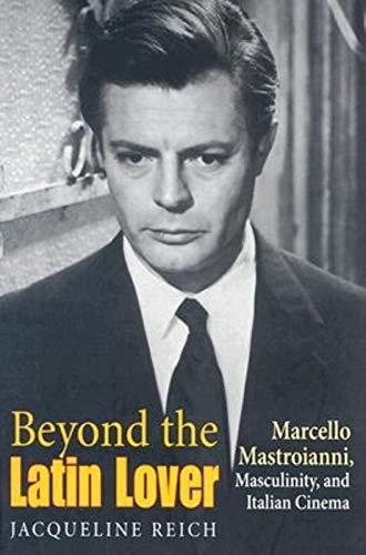 9780253216441: Beyond the Latin Lover: Marcello Mastroianni, Masculinity, and Italian Cinema