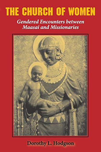 9780253217622: The Church of Women: Gendered Encounters between Maasai and Missionaries