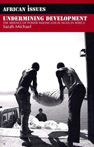 9780253217721: Undermining Development: The Absence of Power among Local NGOs in Africa (African Issues)