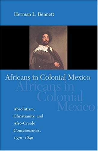 9780253217752: Africans in Colonial Mexico: Absolutism, Christianity, and Afro-Creole Consciousness, 1570-1640 (Blacks in the Diaspora)