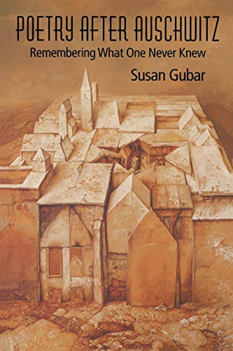 Poetry After Auschwitz: Remembering What One Never Knew (Jewish Literature and Culture): Susan Gubar