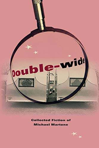 Double-Wide : Collected Fiction of Michael Martone: Michael Martone