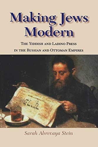 9780253218933: Making Jews Modern: The Yiddish and Ladino Press in the Russian and Ottoman Empires (The Modern Jewish Experience)