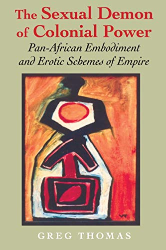 9780253218940: The Sexual Demon of Colonial Power: Pan-African Embodiment and Erotic Schemes of Empire (Blacks in the Diaspora)