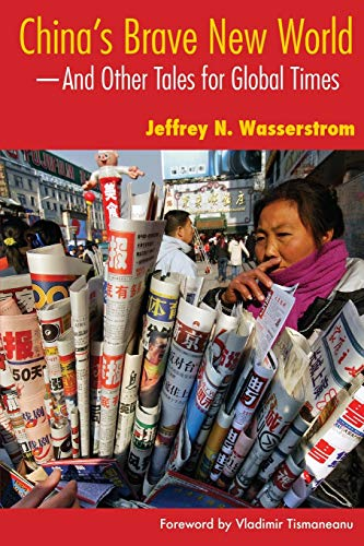 China's Brave New World and Other Tales for Global Times: Wasserstrom, Jeffrey N.