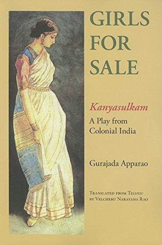 Girls for Sale: Kanyasulkam, a Play from Colonial India: Apparao, Gurajada; Rao, Velcheru Narayana