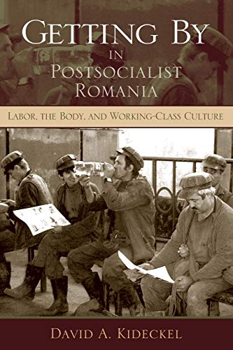 9780253219404: Getting By in Postsocialist Romania: Labor, the Body, and Working-Class Culture (New Anthropologies of Europe)