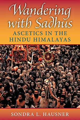 Wandering with Sadhus: Ascetics in the Hindu: Hausner, Sondra L.