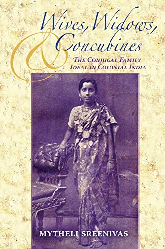 Wives, Widows, and Concubines: The Conjugal Family: Mytheli Sreenivas