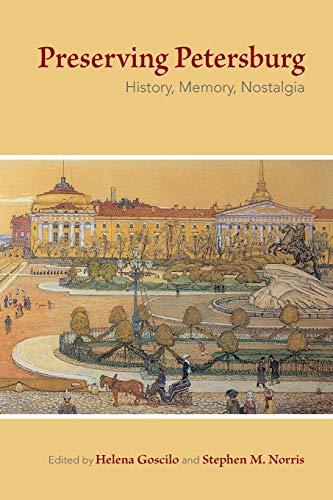 Preserving Petersburg, History, Memory, Nostalgia: Goscilo, Helena (ed.); Norris, Stephen, M.