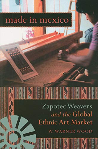 9780253219862: Made in Mexico: Zapotec Weavers and the Global Ethnic Art Market (Tracking Globalization)