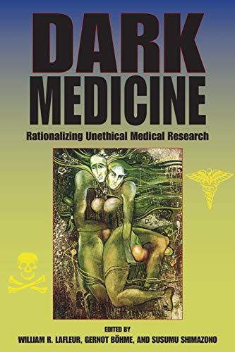 9780253220417: Dark Medicine: Rationalizing Unethical Medical Research (Bioethics and the Humanities)