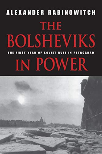 The Bolsheviks in Power: The First Year of Soviet Rule in Petrograd: Alexander Rabinowitch