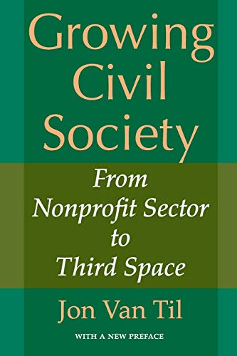 9780253220479: Growing Civil Society: From Nonprofit Sector to Third Space (Philanthropic and Nonprofit Studies)