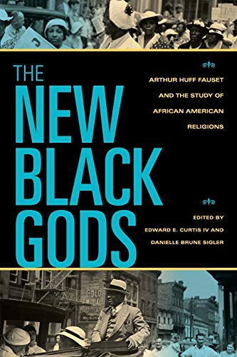 9780253220578: The New Black Gods: Arthur Huff Fauset and the Study of African American Religions (Religion in North America)
