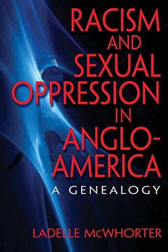 Racism and Sexual Oppression in Anglo-America: A Genealogy: McWhorter, Ladelle