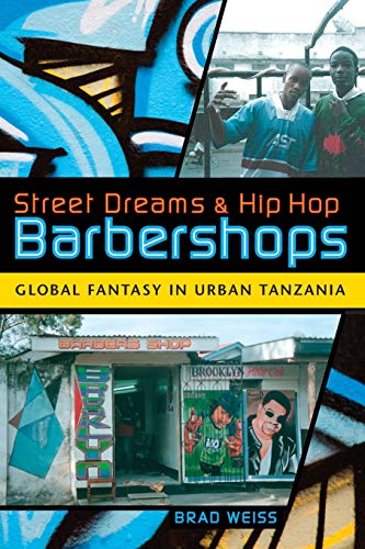 9780253220752: Street Dreams and Hip Hop Barbershops: Global Fantasy in Urban Tanzania (Tracking Globalization)