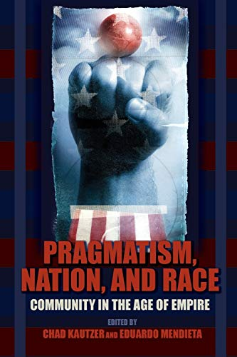 9780253220783: Pragmatism, Nation, and Race: Community in the Age of Empire (American Philosophy)