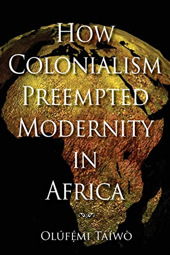 9780253221308: How Colonialism Preempted Modernity in Africa