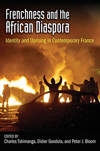 FRENCHNESS AND THE AFRICAN DIASPORA : Identity and Uprising in Contemporary France